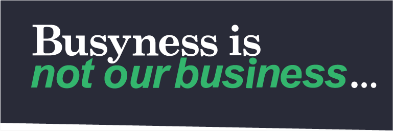 busyness is not our business